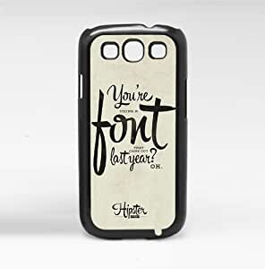"""lintao diy """"You're Using an a Font That Came Out Last Year, Oh?"""" Fun Hipster Quote (Galaxy s3 III)"""