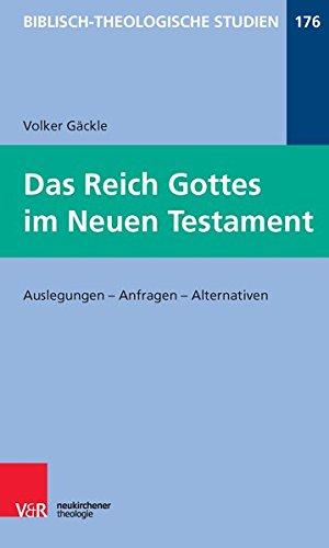 Das Reich Gottes im Neuen Testament: Auslegungen - Anfragen - Alternativen (Biblisch-Theologische Studien, Band 176)
