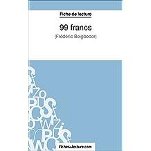 99 francs de Frédéric Beigbeder (Fiche de lecture): Analyse complète de l'oeuvre (French Edition)