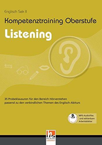 Kompetenztraining Oberstufe - Listening: 35 Probeklausuren für den Bereich Hörverstehen passend zu den verbindlichen Themen des Englisch-Abiturs