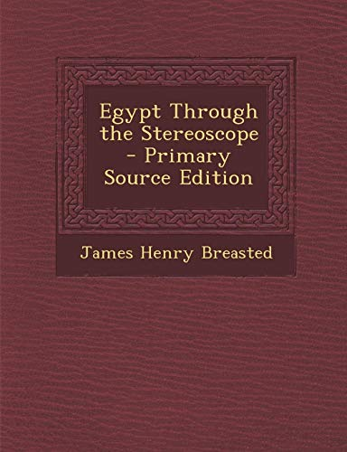 Egypt Through the Stereoscope (James Henry Breasted A History Of Egypt)