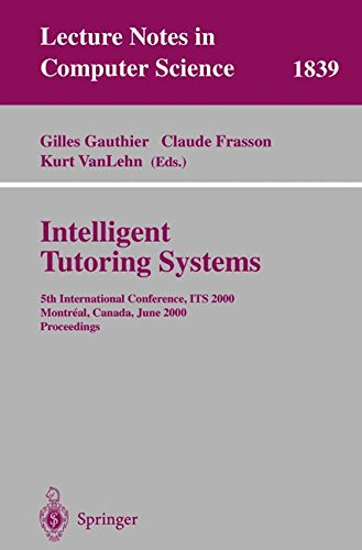 Intelligent Tutoring Systems: 5th International Conference, ITS 2000, Montreal, Canada, June 19-23, 2000 Proceedings (Lecture Notes in Computer Science)