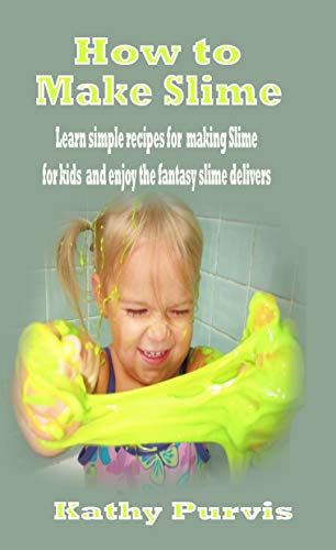 How to make Slime: Learn simple recipes for making Slime for kids and enjoy the fantasy slime delivers (Slime Recipe With Contact Solution And Glue)