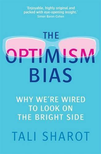 Optimism Bias: Why We're Wired to Look on the Bright Side by Tali Sharot (2012-01-01)