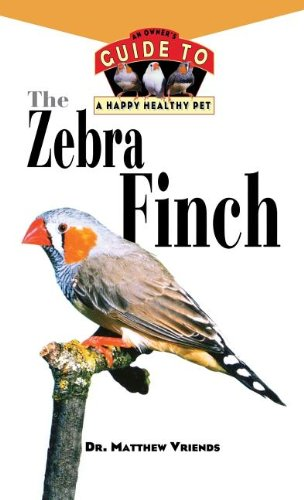 The Zebra Finch (An Owner's Guide to a Happy Healthy Pet)