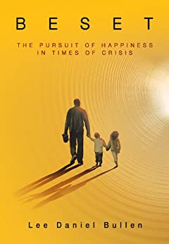 Beset: The Pursuit of Happiness in Times of Crisis by [Bullen, Lee Daniel]