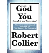 { THE GOD IN YOU: COMPLETE AND UNABRIDGED } By Collier, Robert ( Author ) [ Mar - 2010 ] [ Paperback ]