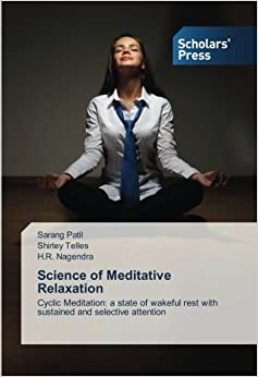 Science Of Meditative Relaxation: Cyclic Meditation: A State Of Wakeful Rest With Sustained And Selective Attention Sarang Patil