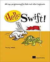 Hello Swift!: iOS app programming for kids and other beginners Front Cover