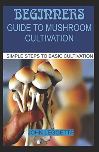 - Beginners Guide To Mushroom Cultivation: All you need to know about indoor and outdoor mushroom cultivation for beginners