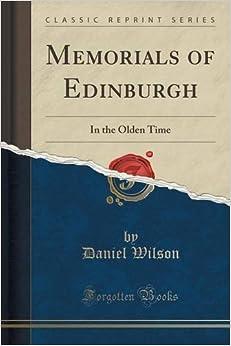 Book Memorials of Edinburgh: In the Olden Time (Classic Reprint) by Daniel Wilson (2016-07-31)