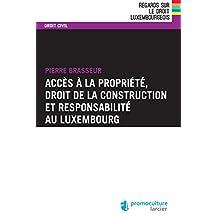 Accès à la propriété, droit de la construction et responsabilité au Luxembourg (Regards sur le droit luxembourgeois) (French Edition)