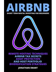 Airbnb Short Term Rental Investing For Beginners: Remote Hosting Techniques, Airbnb Tax Secrets, Asset Protection And Host Portfolio Diversification Strategies