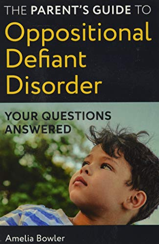 The Parent's Guide to Oppositional Defiant Disorder