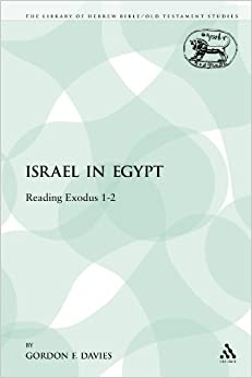 Israel in Egypt: Reading Exodus 1-2 (Library of Hebrew Bible/Old Testament Studies)