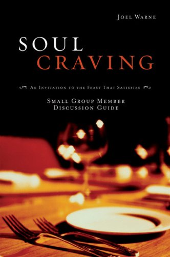Soul Craving Group Member Discussion Guide: An Invitation to the Feast That Satisfies