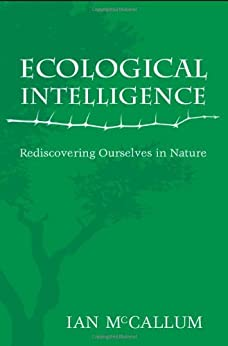 Ecological Intelligence: Rediscovering Ourselves in Nature by [McCallum, Ian]