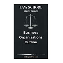 Law School Study Guides: Business Organizations Outline
