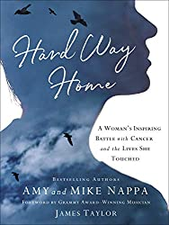 Hard Way Home: A Woman's Inspiring Battle with Cancer and the Lives She Touched