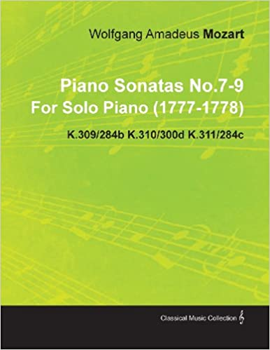 Piano Sonatas No.7-9 by Wolfgang Amadeus Mozart for Solo Piano (1777-1778) K.309/284b K.310/300d K.311/284c