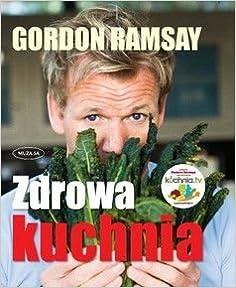 Zdrowa Kuchnia Polska Wersja Jezykowa Gordon Ramsay