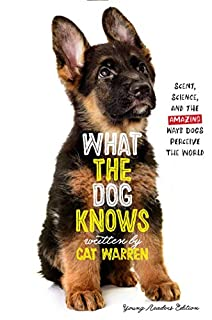 Book Cover: What the Dog Knows Young Readers Edition: Scent, Science, and the Amazing Ways Dogs Perceive the World
