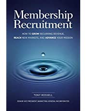 Membership Recruitment: How to Grow Recurring Revenue, Reach New Markets, and Advance Your Mission