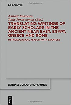 Translating Writings of Early Scholars in the Ancient Near East, Egypt, Greece and Rome: Methodological Aspects with Examples (Beitrage zur Altertumskunde)