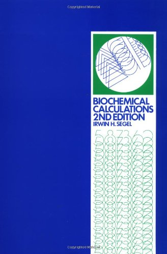 Biochemical Calculations: How to Solve Mathematical Problems in General Biochemistry, 2nd Edition