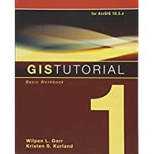 GIS Tutorial 1: Basic Workbook, 10.3 Edition (GIS Tutorials)