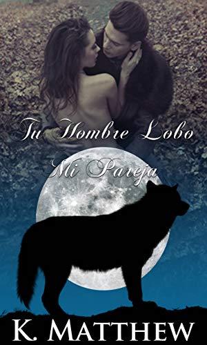 Tu Hombre Lobo, Mi Pareja (Spanish Edition)