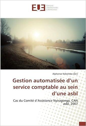Gestion automatisée d'un service comptable au sein d'une asbl: Cas du Comité d'Assistance Nyiragongo, CAN asbl, 2007 (French Edition)
