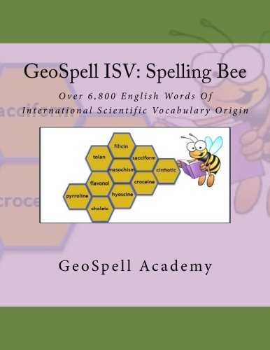 GeoSpell ISV: Spelling Bee: Over 6,800 English Words Of International Scientific Vocabulary Origin