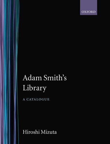 Adam Smith's Library: A Catalogue (A Catalogue Of The Library Of Adam Smith)