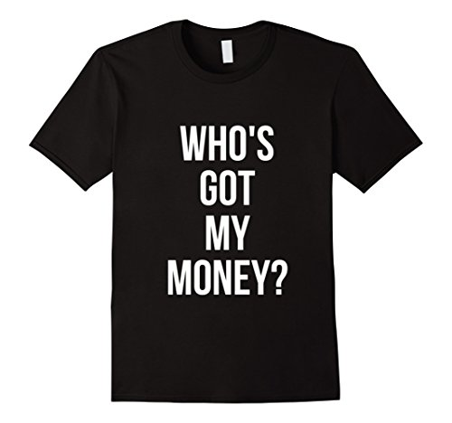Mens Who's Got My Money Entrepreneur Hustler T-Shirt Medium - Hut Who
