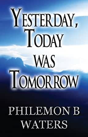 Yesterday, Today Was Tomorrow - Kindle edition by Philemon ...