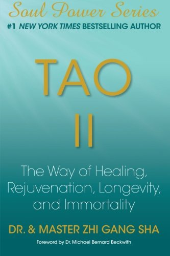 Tao Ii: The Way Of Healing, Rejuvenation, Longevity, And Immortality (Soul Power)