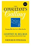 img - for The Consultant's Calling: Bringing Who You Are to What You Do, New and Revised by Geoffrey M. Bellman (2001-10-15) book / textbook / text book