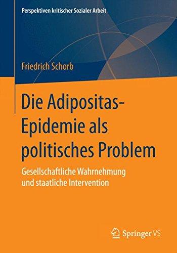 Die Adipositas-Epidemie als politisches Problem: Gesellschaftliche Wahrnehmung und staatliche Intervention (Perspektiven kritischer Sozialer Arbeit, Band 24)