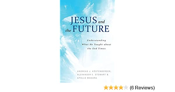 Jesus And The Future What He Taught About The End Times Kindle