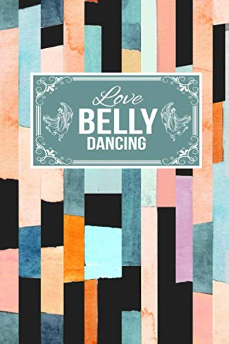 Love Belly Dancing: Gift Lined Journal Notebook To Write In (Father In Law Daughter In Law Dance)