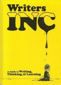Writers Inc: A Guide to Writing, Thinking, and Learning