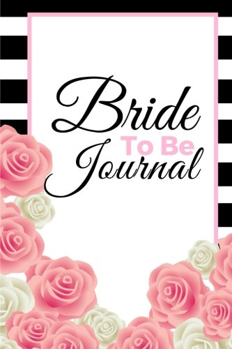 Christian Bachelorette Party Ideas (Bride To Be Journal: Bride Wedding Planner Notebook - Perfect Bride to Be Gift & Engagement Gift  - Cute 100 pages Blank Lined Wedding Notes Book (6x9) (Dream Wedding)