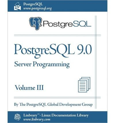 PostgreSQL 9.0 Official Documentation - Volume III. Server Programming by PostgreSQL Global Development Group ( AUTHOR ) Mar-10-2011 Paperback Taschenbuch – 10. März 2011 Fultus Corporation B00BOLWS9U
