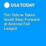 Tim Tebow Takes Small Step Forward at Arizona Fall League | Josh Peter