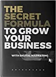 The Secret Formula to growing your business through digital marketing