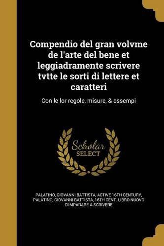 Compendio del Gran Volvme de L'Arte del Bene Et Leggiadramente Scrivere Tvtte Le Sorti Di Lettere Et Caratteri: Con Le Lor Regole, Misure, & Essempi (Italian Edition) PDF