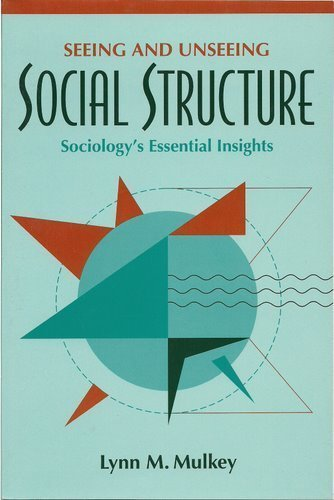 Seeing and Unseeing Social Structure: Sociology's Essential Insights