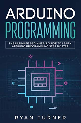 Arduino Programming: The Ultimate Beginner's Guide