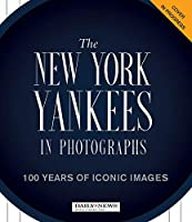 The New York Yankees in Photographs: A Visual History of the Team